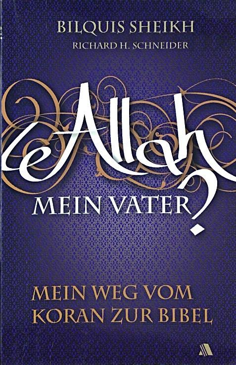 Allah - mein Vater?: Mein Weg vom Koran zur Bibel - Sheikh, Bilquis