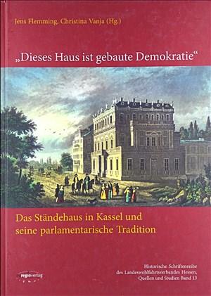 Dieses Haus ist gebaute Demokratie: Das Ständehaus in Kassel und seine parlamentarische Tradition | Cover