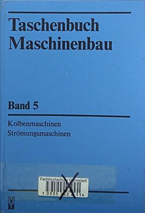 Taschenbuch Maschinenbau, Band 5: Kolbenmaschinen - Strömungsmaschinen   Cover