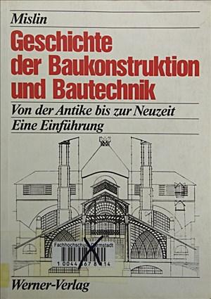 Geschichte der Baukonstruktion und Bautechnik. Von der Antike bis zur Neuzeit. Eine Einführung | Cover