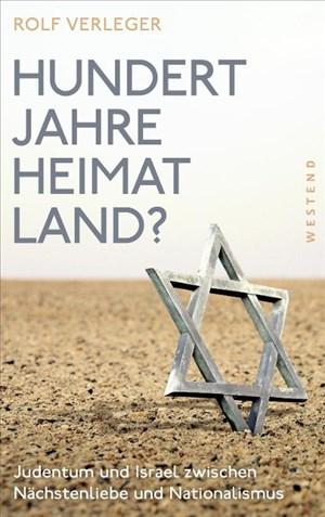 Hundert Jahre Heimatland?: Judentum und Israel zwischen Nächstenliebe und Nationalismus | Cover