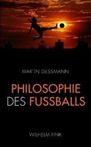 Philosophie des Fußballs. Warum die Holländer den modernsten Fußball spielen, die Engländer im Grunde immer noch Rugby und die Deutschen den Libero erfinden mußten | Cover