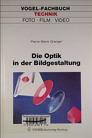 Die Optik in der Bildgestaltung: Eine Anleitung zum Umgang mit der Optik in der Fotografie, bei Film- und Video-Aufnahmen | Cover