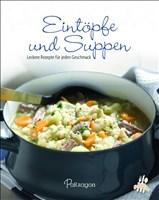 Eintöpfe und Suppen: Leckere Rezepte für jeden Geschmack (Leicht gemacht)