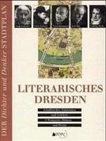 Literarisches Dresden. 64 Schriftsteller, Publizisten und Gelehrte - Wirken, Wohnorte und Werke