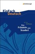 EinFach Deutsch Textausgaben: E.T.A. Hoffmann: Das Fräulein von Scuderi: Erzählung aus dem Zeitalter Ludwigs des Vierzehnten. Klassen 8-10