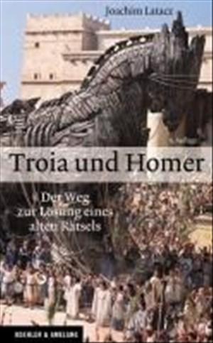 Troia und Homer: Der Weg zur Lösung eines alten Rätsels   Cover