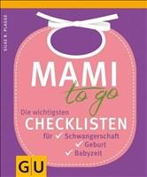 Mami to go: Die wichtigsten Checklisten für Schwangerschaft, Geburt, Babyzeit (GU Einzeltitel Partnerschaft & Familie)