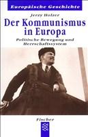 Europäische Geschichte: Der Kommunismus in Europa: Politische Bewegung und Herrschaftssystem
