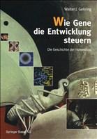 Wie Gene die Entwicklung steuern: Die Geschichte der Homeobox (German Edition)