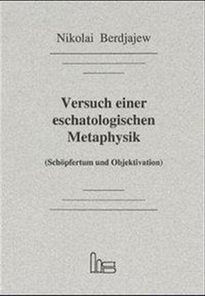 Versuch einer eschatologischen Metaphysik: (Schöpfertum und Objektivation)   Cover
