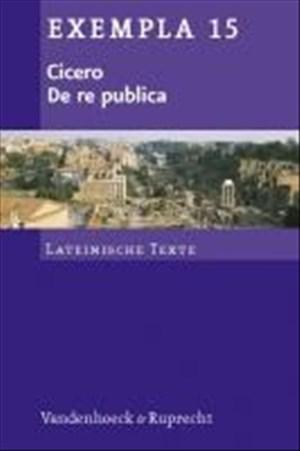 De re publica: Texte mit Erläuterungen. Arbeitsaufträge, Begleittexte, Vokabular und Stilistik (EXEMPLA: Lateinische Texte, Band 15) | Cover