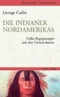 Die Indianer Nordamerikas: Frühe Begegnungen mit den Ureinwohnern (Edition Erdmann)