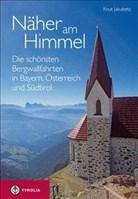 Näher am Himmel: Die schönsten Bergwallfahrten in Bayern, Österreich und Südtirol
