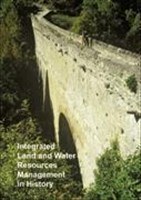 Integrated Land and Water Resources Management in History: Proceedings of the Special Session on History, May 16th, 2005. Sonderband 2 der Schriften ... Wasserhistorischen Gesellschaft (DWhG) e.V.