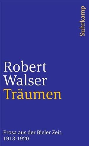 Sämtliche Werke in zwanzig Bänden: Sechzehnter Band: Träumen. Prosa aus der Bieler Zeit. 1913–1920 (suhrkamp taschenbuch)   Cover