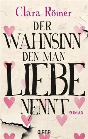 Der Wahnsinn, den man Liebe nennt: Roman   Cover