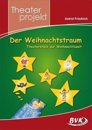 Der Weihnachtstraum - Theaterstück zur Weihnachtszeit: Theaterstück zur Weihnachtszeit. 3.-4. Kl | Cover