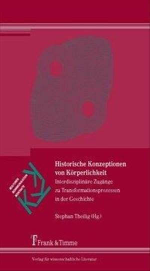 Historische Konzeptionen von Körperlichkeit: Interdisziplinäre Zugänge zu Transformationsprozessen in der Geschichte (Kulturen – Kommunikation – Kontakte) | Cover