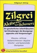 Zilgrei - Aktiv gegen den Schmerz!: Ein ganzheitliches Selbsthilfesystem