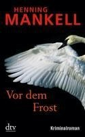 Vor dem Frost: Kurt Wallanders 10. Fall