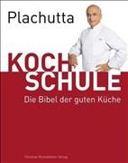 Plachutta Kochschule: Die Bibel der guten Küche (Ausgabe für Österreich)