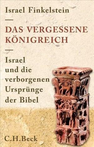 Das vergessene Königreich: Israel und die verborgenen Ursprünge der Bibel | Cover