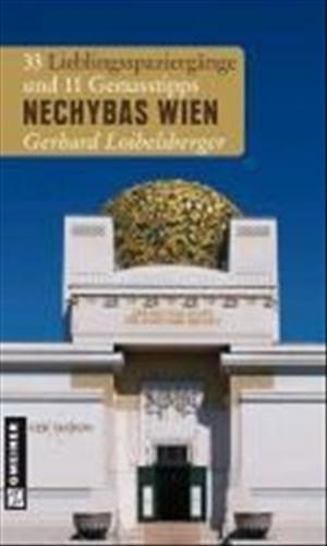 Nechybas Wien: 33 Lieblingsspaziergänge und 11 Genusstipps (Lieblingsplätze im GMEINER-Verlag) | Cover