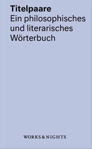 Titelpaare. Ein philosophisches und literarisches Wörterbuch (Works & Nights) | Cover