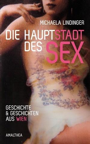 Die Hauptstadt des Sex: Geschichte und Geschichten aus Wien | Cover