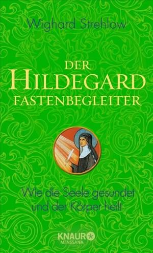 Der Hildegard-Fastenbegleiter: Wie die Seele gesundet und der Körper heilt   Cover