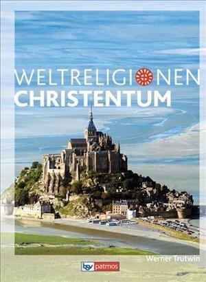 Die Weltreligionen - Neubearbeitung: Christentum: Arbeitsbuch (Die Weltreligionen - Arbeitsbücher für die Sekundarstufe II: Neubearbeitung) | Cover