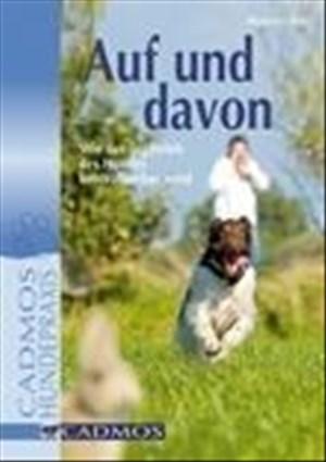 Auf und davon: Wie der Jagdtrieb des Hundes kontrollierbar wird (Cadmos Hundepraxis)   Cover