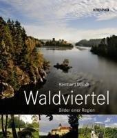Waldviertel: Bilder einer Region