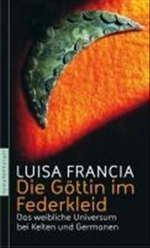 Die Göttin im Federkleid: Das weibliche Universum bei Kelten und Germanen   Cover