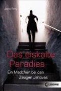 Das eiskalte Paradies: Ein Mädchen bei den Zeugen Jehovas