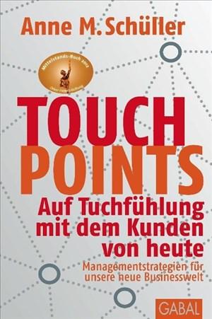 Touchpoints: Auf Tuchfühlung mit dem Kunden von heute. Managementstrategien für unsere neue Businesswelt (Dein Business) | Cover