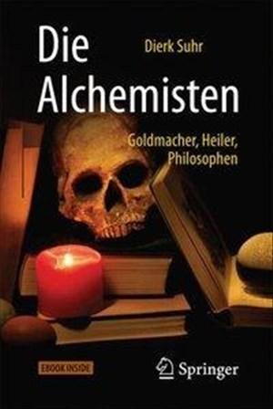 Die Alchemisten: Goldmacher, Heiler, Philosophen | Cover