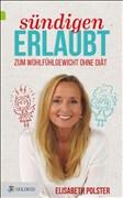 Sündigen erlaubt: Zum Wohlfühlgewicht ohne Diät mit Elisabeth Polster