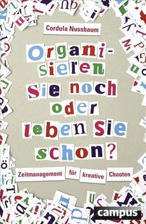 Organisieren Sie noch oder leben Sie schon?: Zeitmanagement für kreative Chaoten | Cover