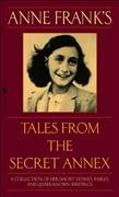 Anne Frank's Tales from the Secret Annex: A Collection of Her Short Stories, Fables, and Lesser-Known Writings, Revised Edition: Including Her Unfinished Novel Cady's Life