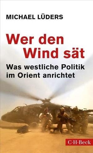 Wer den Wind sät: Was westliche Politik im Orient anrichtet   Cover