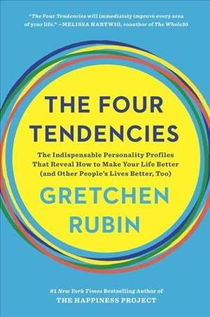 The Four Tendencies: The Indispensable Personality Profiles That Reveal How to Make Your Life Better (and Other People's Lives Better, Too) | Cover