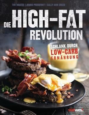 Die High-Fat-Revolution: Schlank durch Low-Carb-Ernährung   Cover