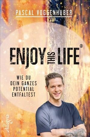 Enjoy this Life®: Wie du dein ganzes Potential entfaltest   Cover