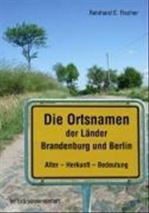 Die Ortsnamen der Länder Brandenburg und Berlin: Alter- Herkunft - Bedeutung (Brandenburgische Historische Studien)   Cover