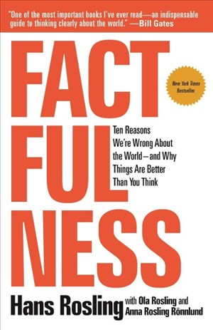 Factfulness: Ten Reasons We're Wrong about the World--And Why Things Are Better Than You Think | Cover