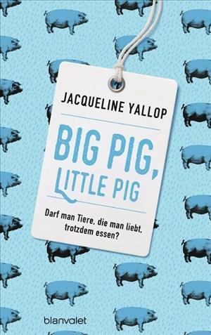 Big Pig, Little Pig: Darf man Tiere, die man liebt, trotzdem essen?   Cover
