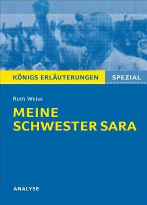 Meine Schwester Sara von Ruth Weiss. Königs Erläuterungen Spezial.: Textanalyse und Interpretation mit ausführlicher Inhaltsangabe und Prüfungsaufgaben mit Lösungen   Cover
