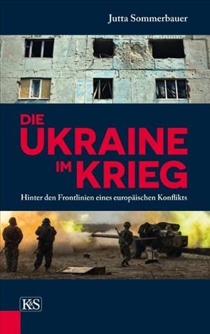 Die Ukraine im Krieg: Hinter den Frontlinien eines europäischen Konflikts | Cover